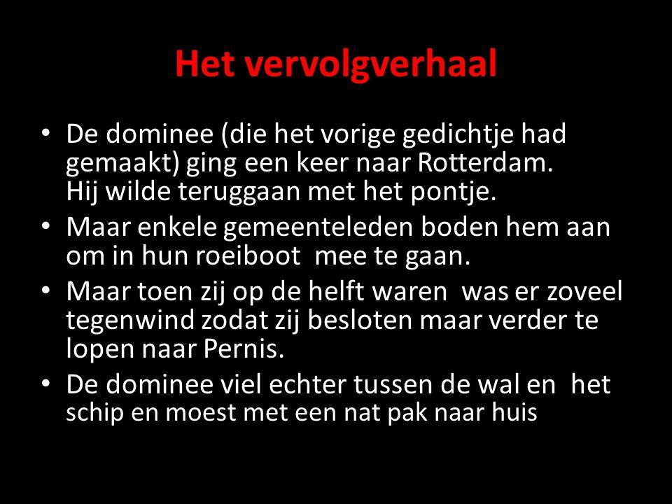 Het vervolgverhaal De dominee (die het vorige gedichtje had gemaakt) ging een keer naar Rotterdam. Hij wilde teruggaan met het pontje.