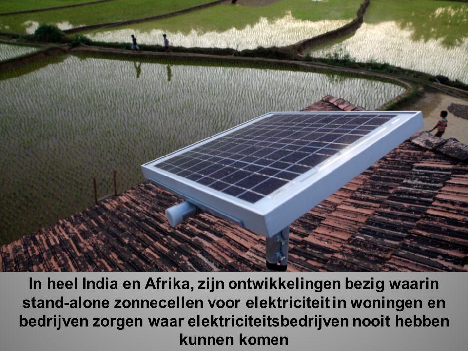 In heel India en Afrika, zijn ontwikkelingen bezig waarin stand-alone zonnecellen voor elektriciteit in woningen en bedrijven zorgen waar elektriciteitsbedrijven nooit hebben kunnen komen