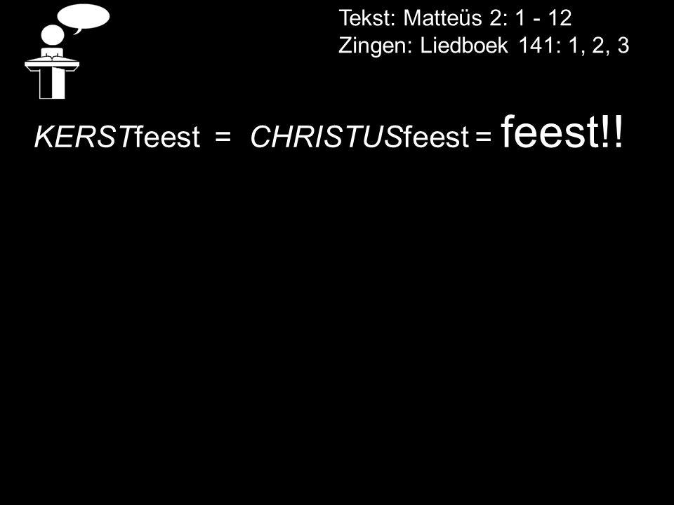 KERSTfeest = CHRISTUSfeest = feest!!