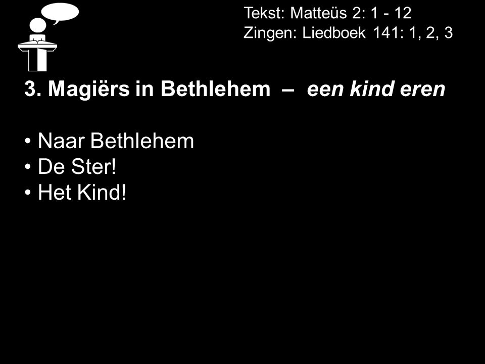 3. Magiërs in Bethlehem – een kind eren Naar Bethlehem De Ster!