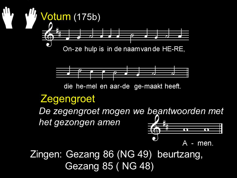 Votum (175b) Zegengroet Zingen: Gezang 86 (NG 49) beurtzang,