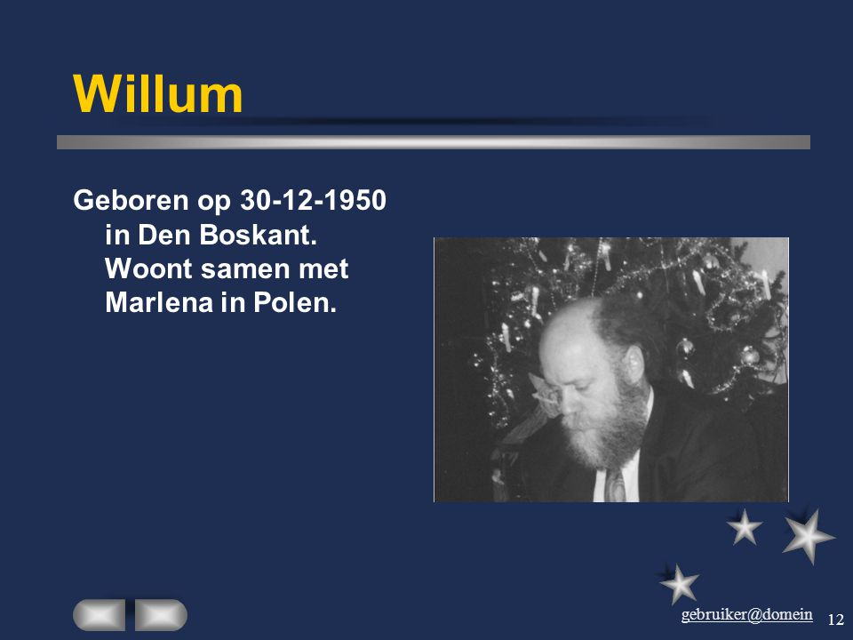 Willum Geboren op 30-12-1950 in Den Boskant. Woont samen met Marlena in Polen.