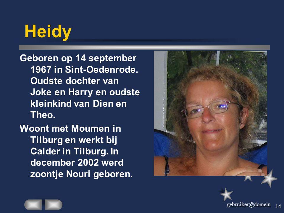Heidy Geboren op 14 september 1967 in Sint-Oedenrode. Oudste dochter van Joke en Harry en oudste kleinkind van Dien en Theo.