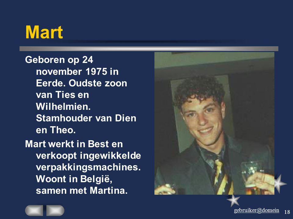 Mart Geboren op 24 november 1975 in Eerde. Oudste zoon van Ties en Wilhelmien. Stamhouder van Dien en Theo.
