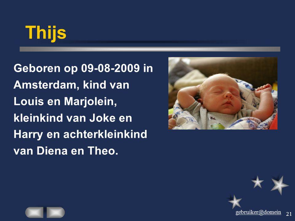 Thijs Geboren op 09-08-2009 in Amsterdam, kind van Louis en Marjolein,