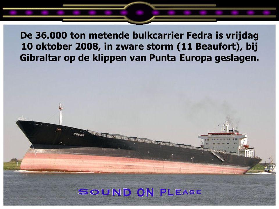 De 36.000 ton metende bulkcarrier Fedra is vrijdag 10 oktober 2008, in zware storm (11 Beaufort), bij Gibraltar op de klippen van Punta Europa geslagen.