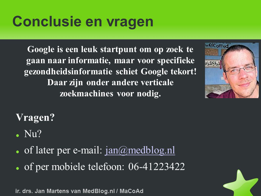 Conclusie en vragen Vragen Nu of later per e-mail: jan@medblog.nl