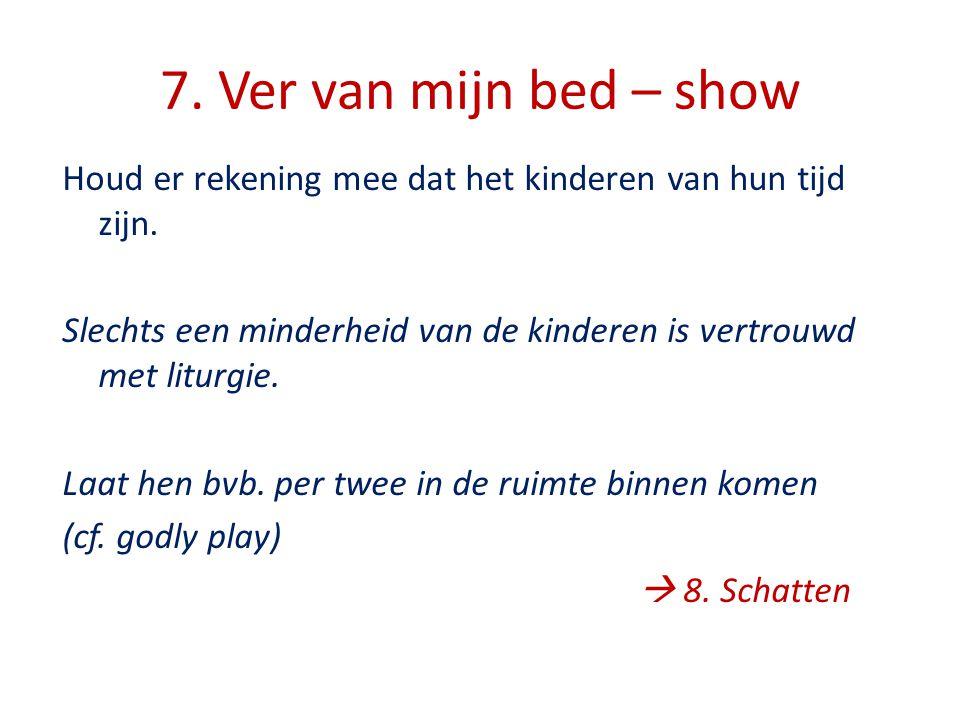 7. Ver van mijn bed – show Houd er rekening mee dat het kinderen van hun tijd zijn.
