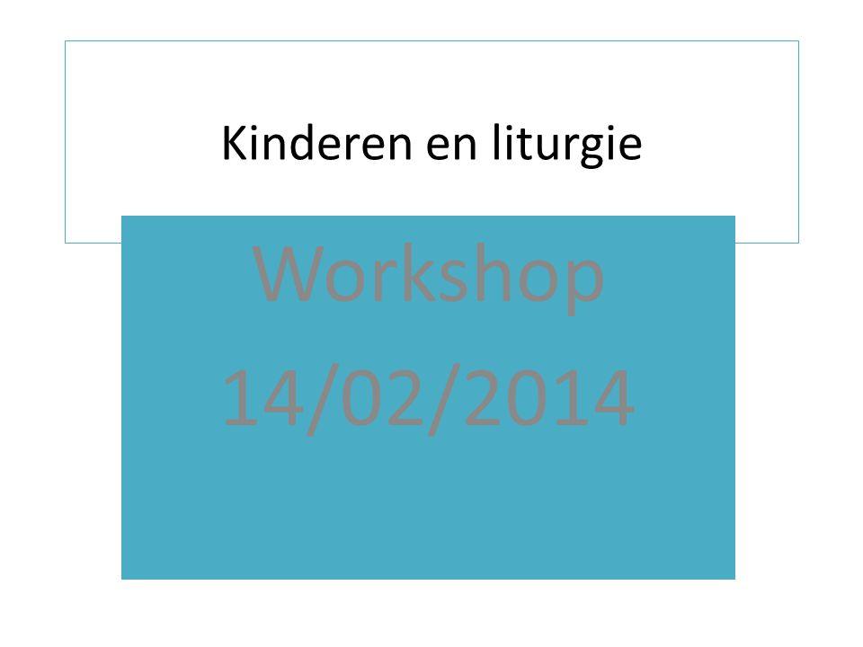 Kinderen en liturgie Workshop 14/02/2014