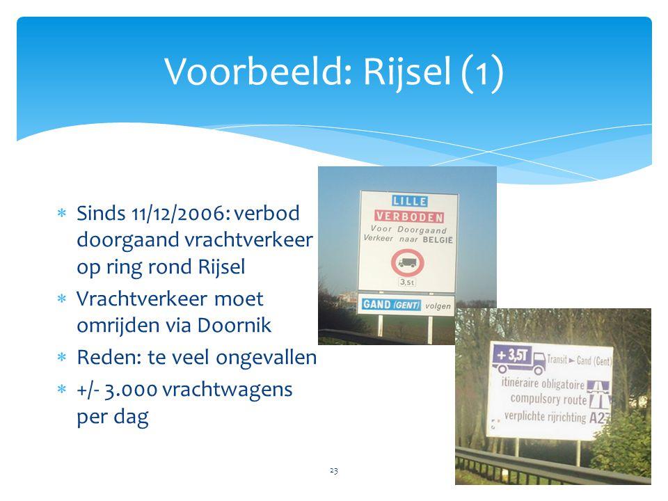Voorbeeld: Rijsel (1) Sinds 11/12/2006: verbod doorgaand vrachtverkeer op ring rond Rijsel. Vrachtverkeer moet omrijden via Doornik.