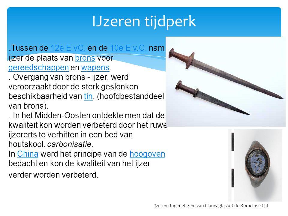 IJzeren tijdperk .Tussen de 12e E vC. en de 10e E v.C. nam ijzer de plaats van brons voor gereedschappen en wapens.