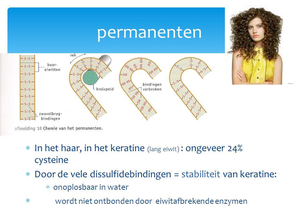 permanenten In het haar, in het keratine (lang eiwit) : ongeveer 24% cysteine. Door de vele dissulfidebindingen = stabiliteit van keratine: