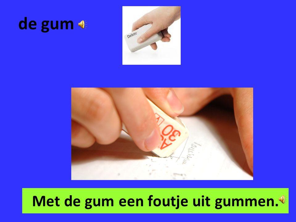 Met de gum een foutje uit gummen.