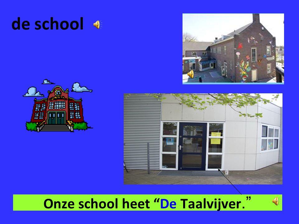 Onze school heet De Taalvijver.