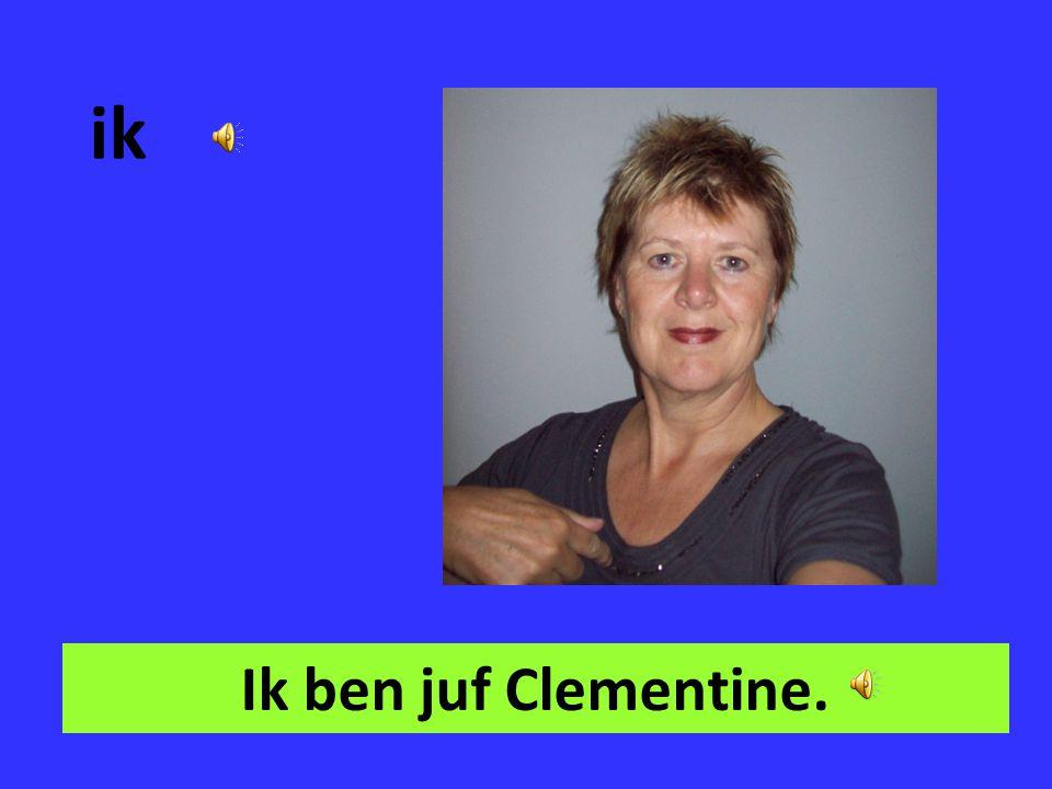 ik Ik ben juf Clementine.