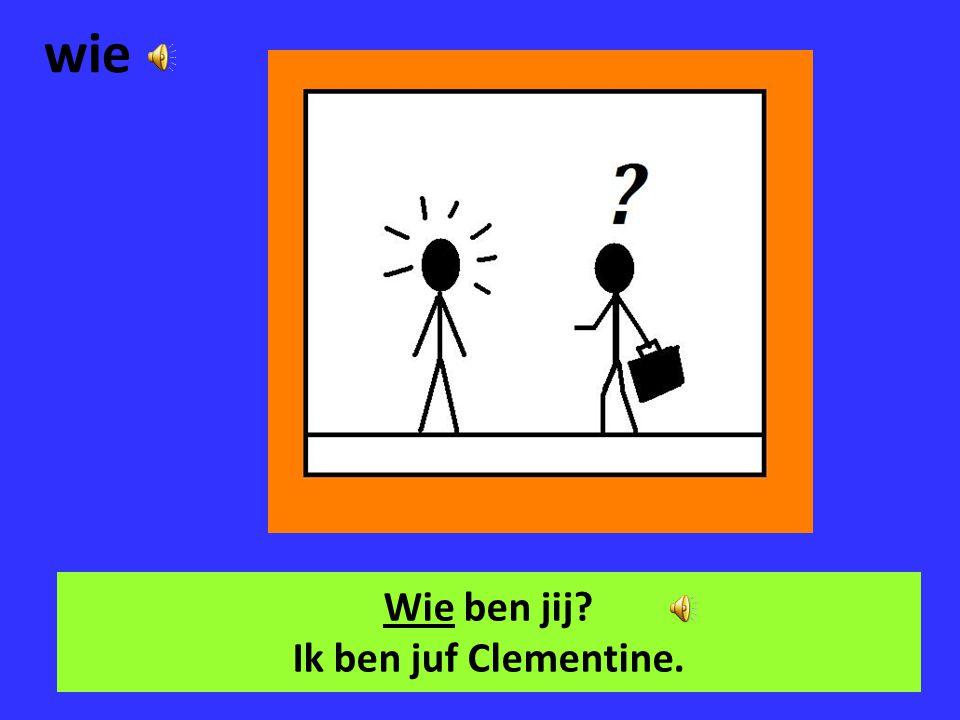 Wie ben jij Ik ben juf Clementine.