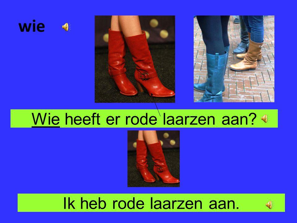Wie heeft er rode laarzen aan