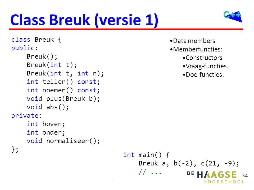Class Breuk (versie 1) int main() { Breuk a, b(-2), c(21, -9);