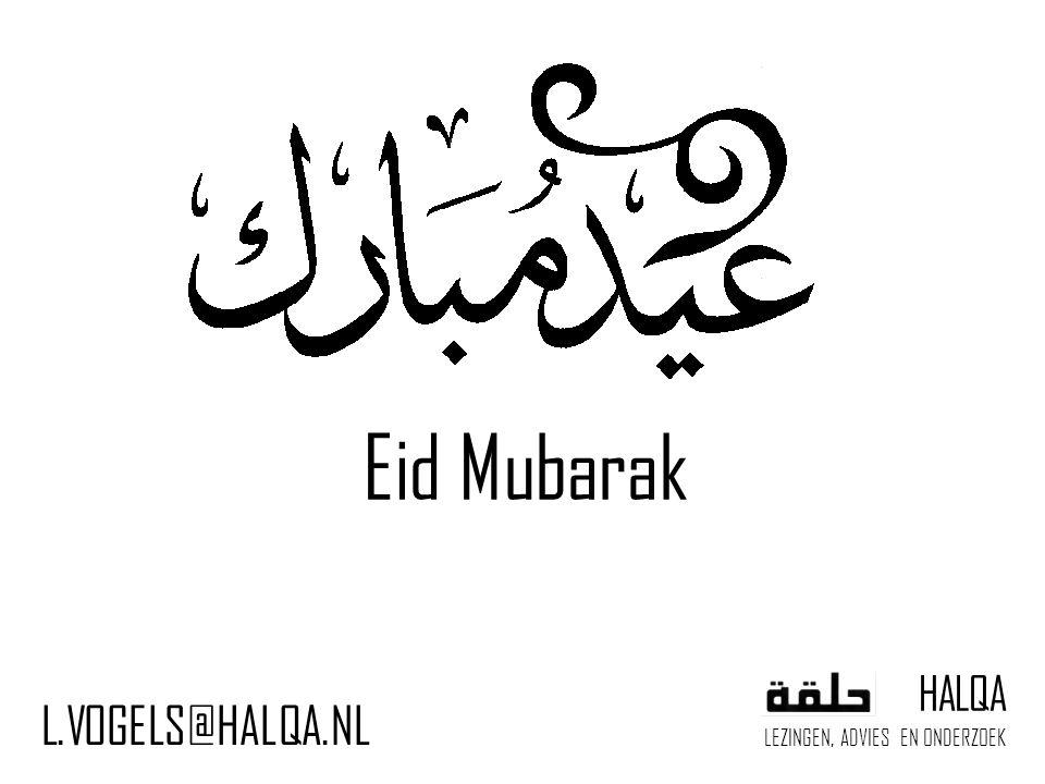 Eid Mubarak HALQA LEZINGEN, ADVIES EN ONDERZOEK L.VOGELS@HALQA.NL