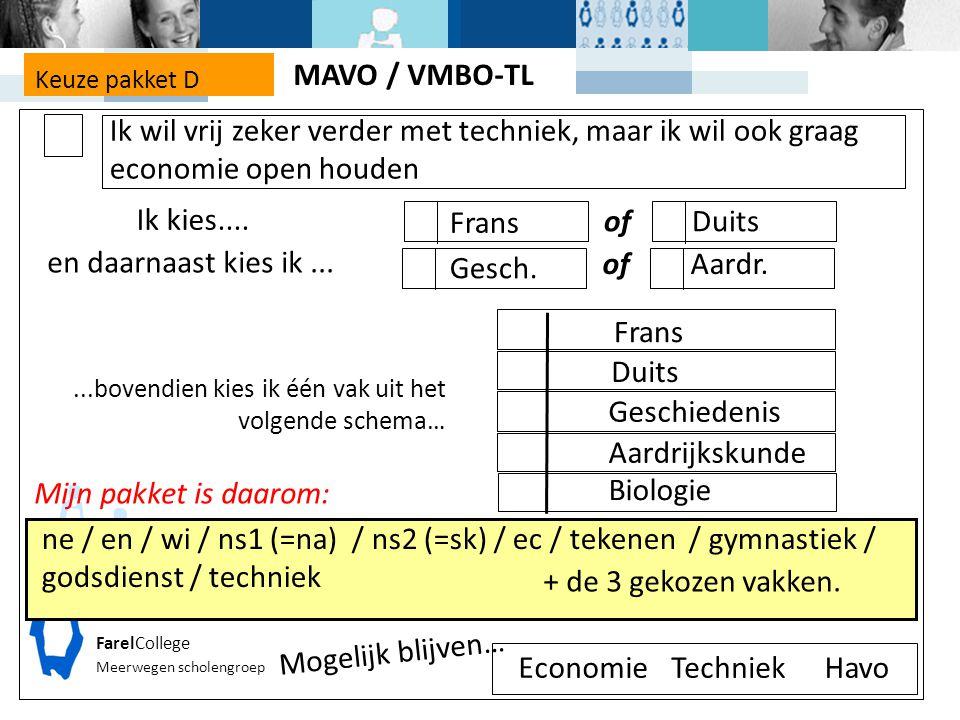 MAVO / VMBO-TL. Keuze pakket D. Ik wil vrij zeker verder met techniek, maar ik wil ook graag economie open houden.