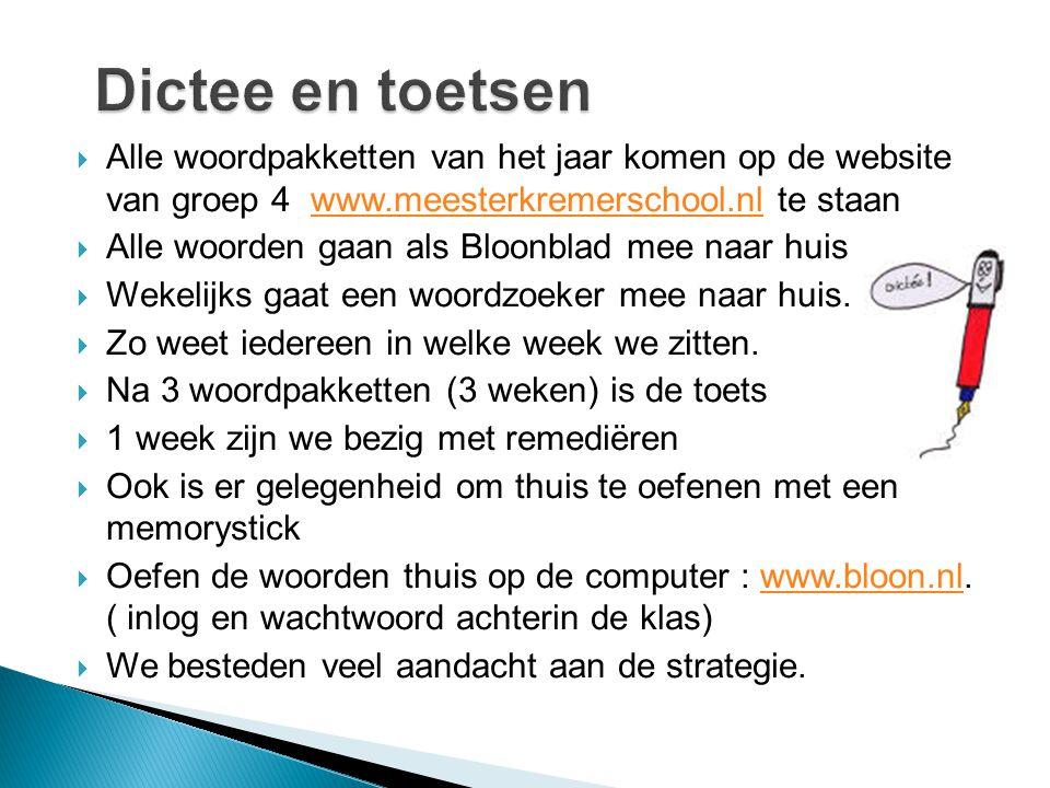 Dictee en toetsen Alle woordpakketten van het jaar komen op de website van groep 4 www.meesterkremerschool.nl te staan.