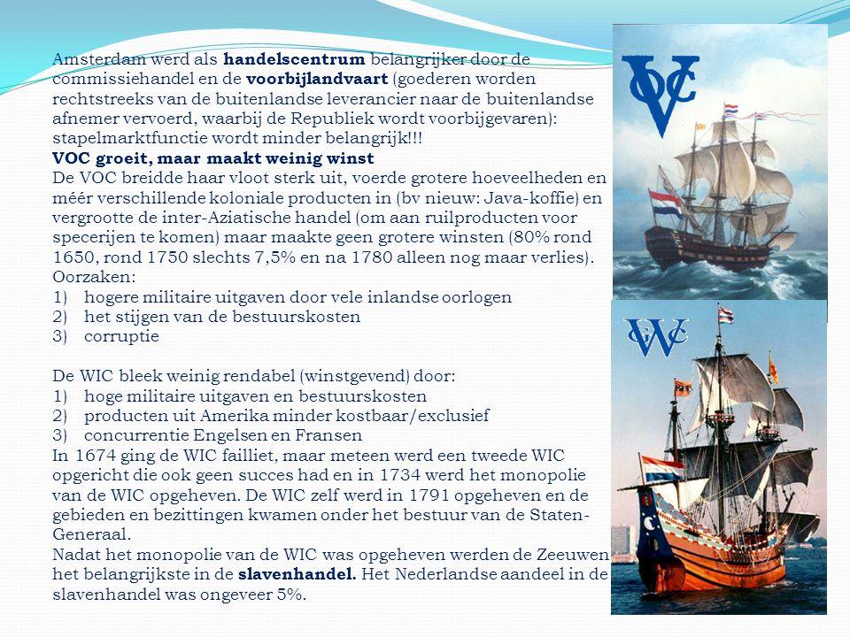 Amsterdam werd als handelscentrum belangrijker door de commissiehandel en de voorbijlandvaart (goederen worden rechtstreeks van de buitenlandse leverancier naar de buitenlandse afnemer vervoerd, waarbij de Republiek wordt voorbijgevaren): stapelmarktfunctie wordt minder belangrijk!!!