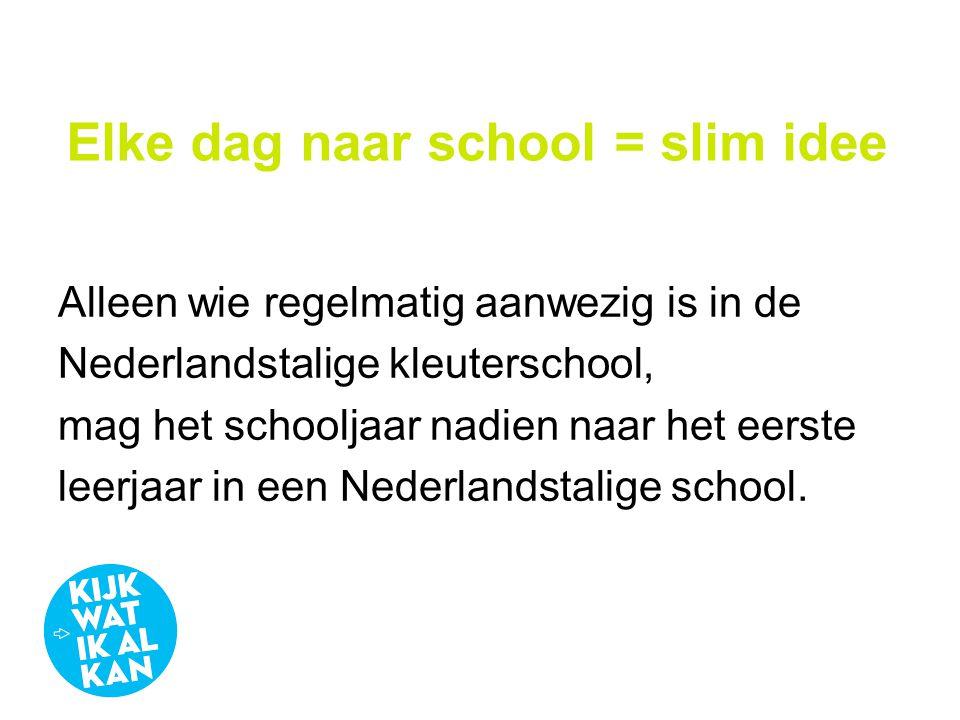 Elke dag naar school = slim idee