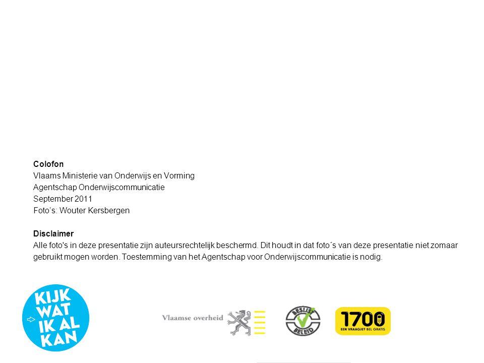 Colofon Vlaams Ministerie van Onderwijs en Vorming. Agentschap Onderwijscommunicatie. September 2011.