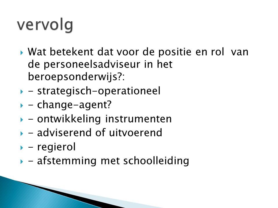vervolg Wat betekent dat voor de positie en rol van de personeelsadviseur in het beroepsonderwijs :