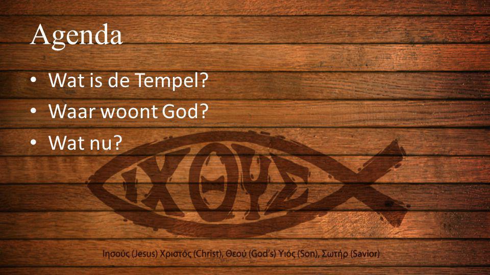 Agenda Wat is de Tempel Waar woont God Wat nu