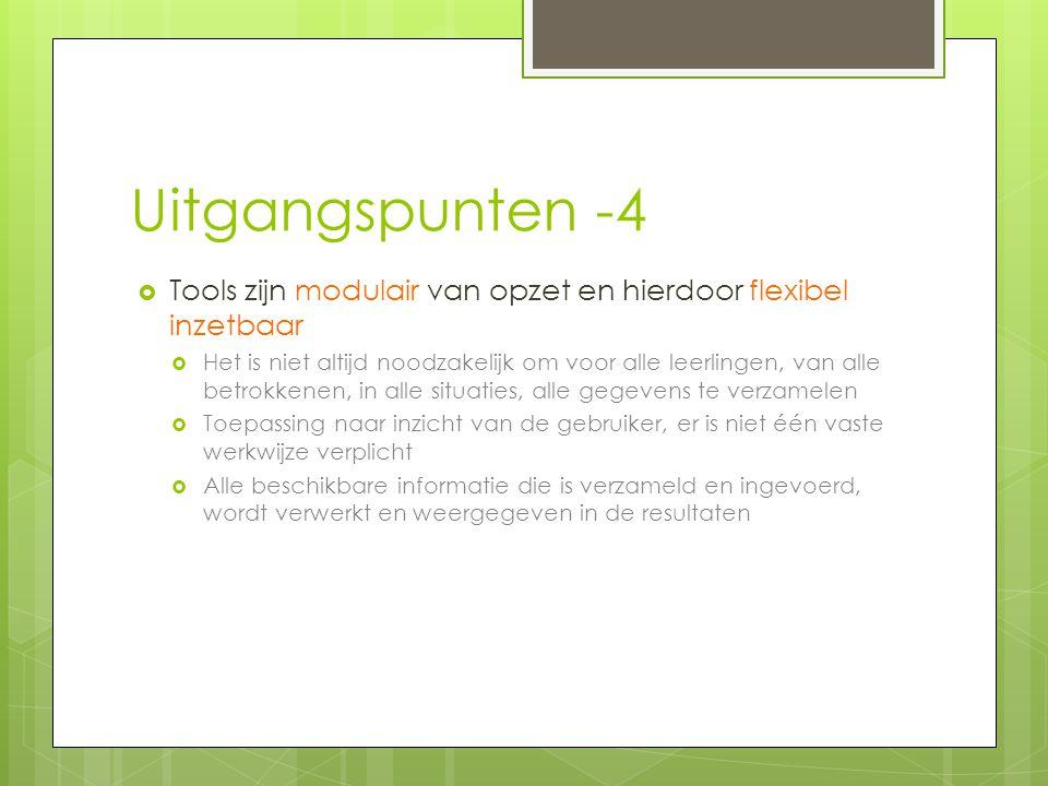 Uitgangspunten -4 Tools zijn modulair van opzet en hierdoor flexibel inzetbaar.