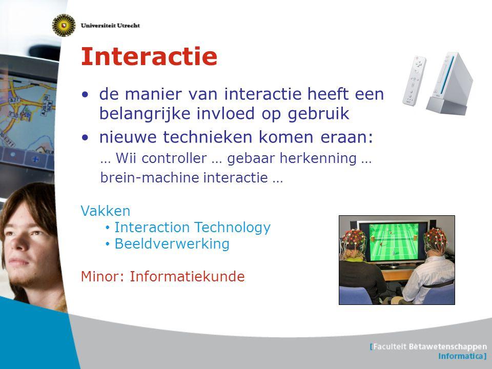 Interactie de manier van interactie heeft een belangrijke invloed op gebruik. nieuwe technieken komen eraan: