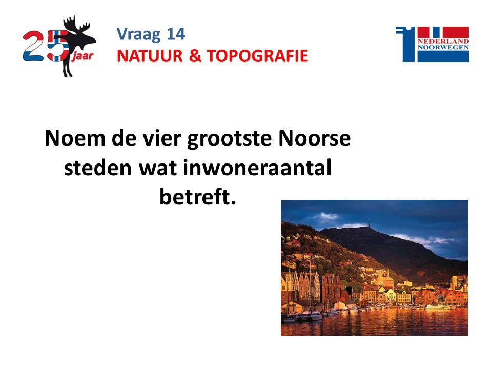 Noem de vier grootste Noorse steden wat inwoneraantal betreft.