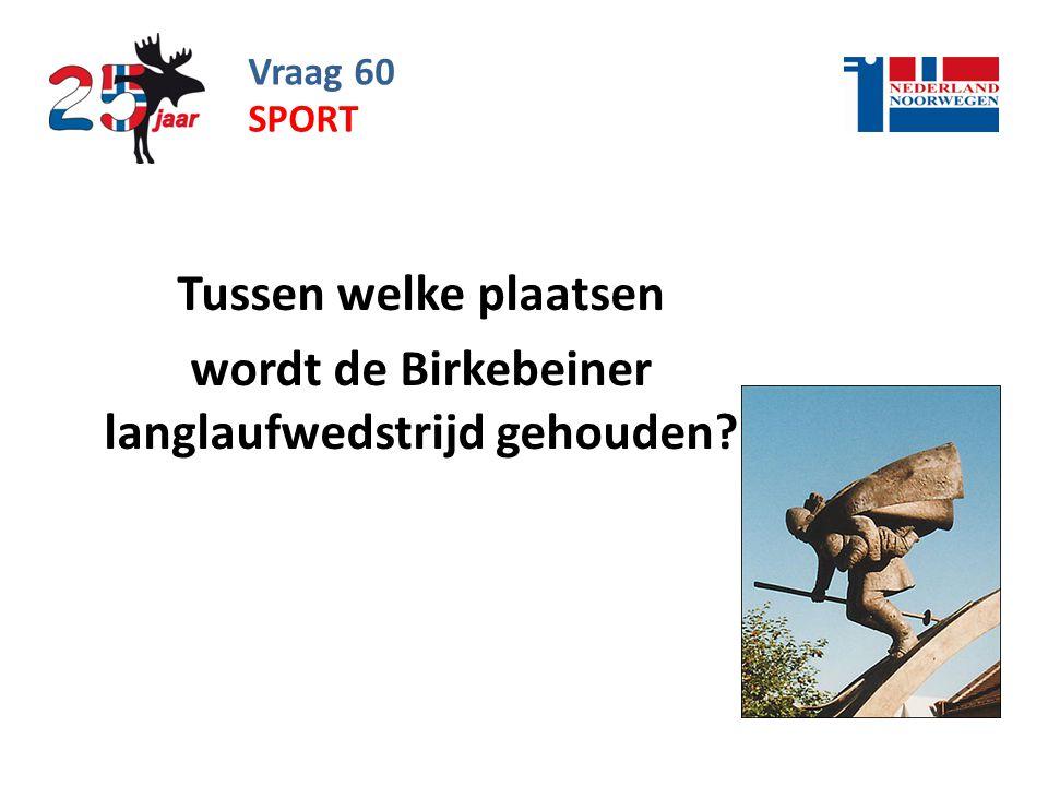 Tussen welke plaatsen wordt de Birkebeiner langlaufwedstrijd gehouden
