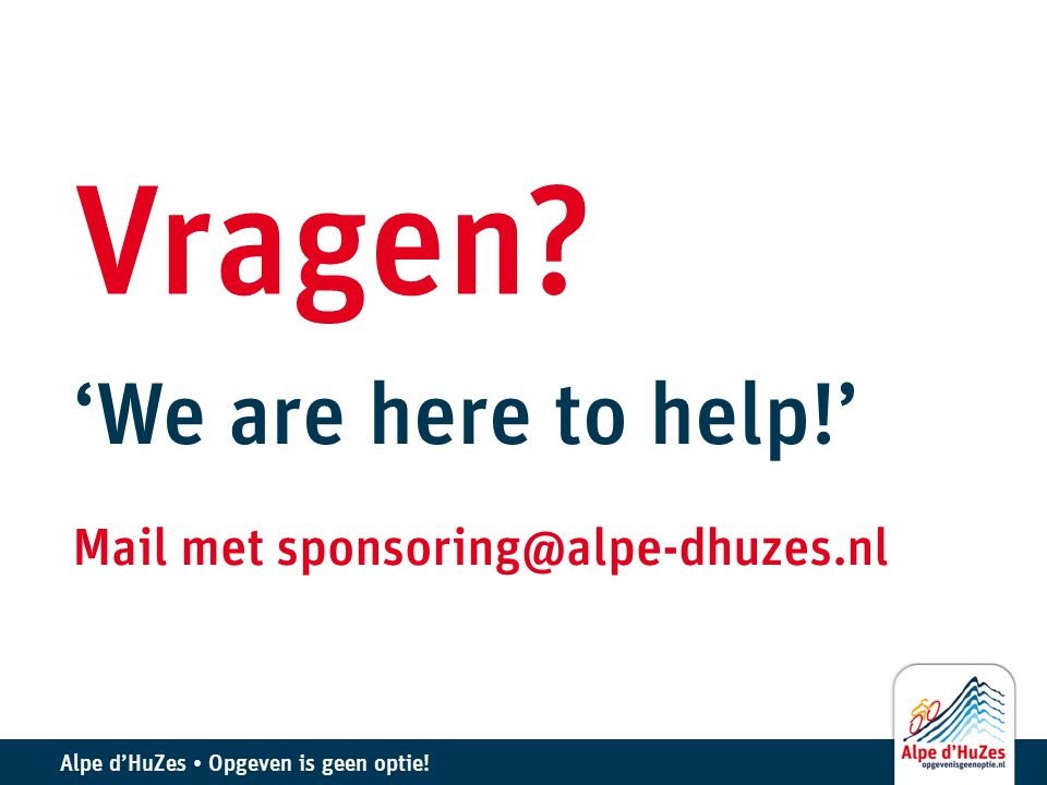 Vragen 'We are here to help!' Mail met sponsoring@alpe-dhuzes.nl