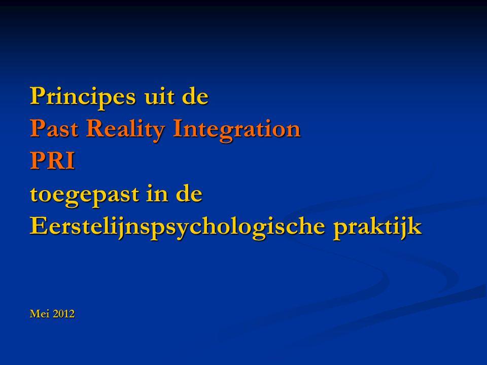 Principes uit de Past Reality Integration PRI toegepast in de Eerstelijnspsychologische praktijk Mei 2012
