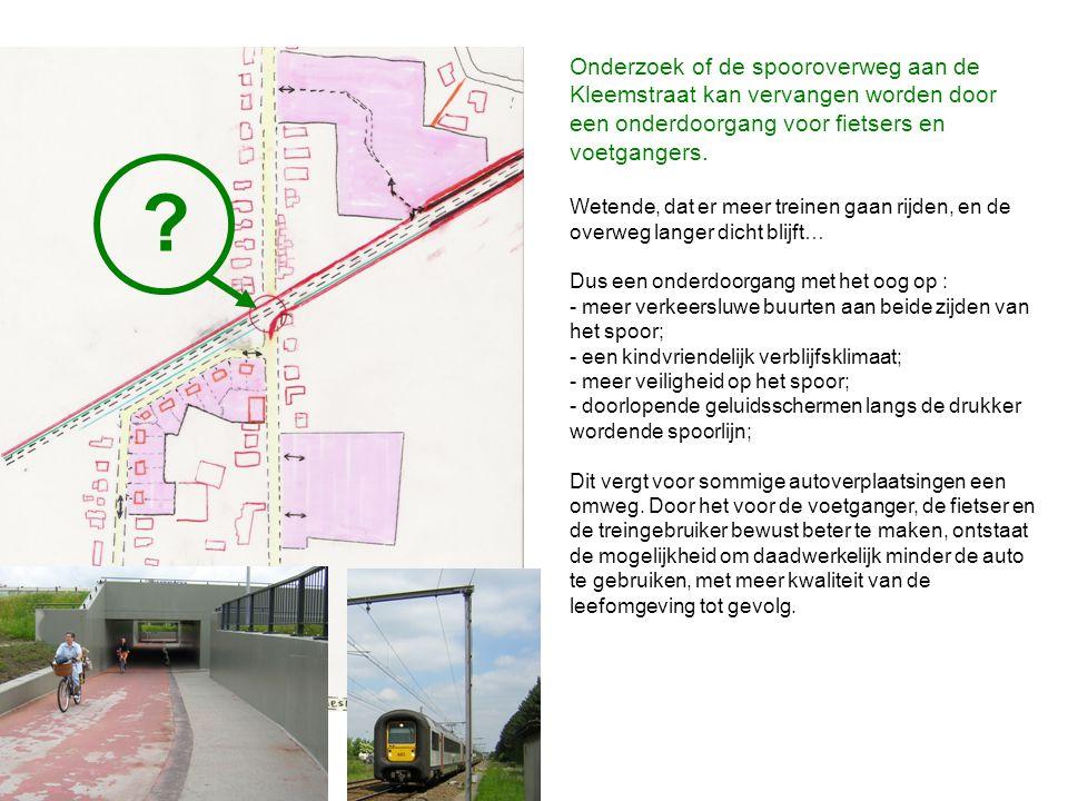 Onderzoek of de spooroverweg aan de Kleemstraat kan vervangen worden door een onderdoorgang voor fietsers en voetgangers.