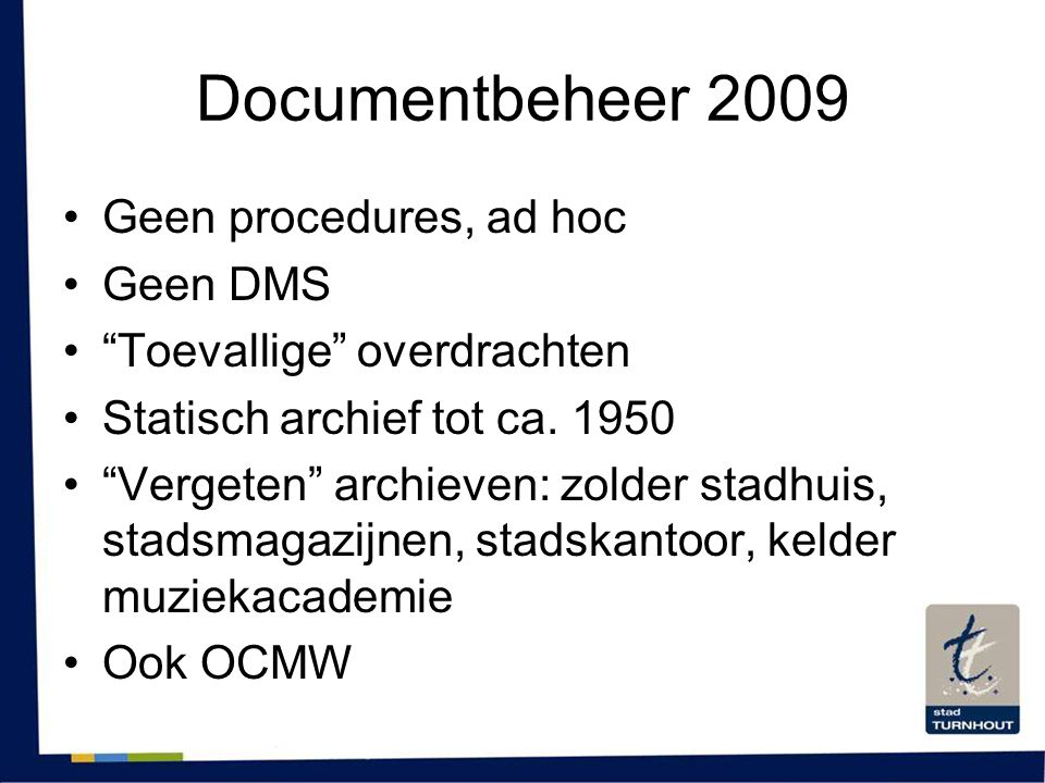 Documentbeheer 2009 Geen procedures, ad hoc Geen DMS