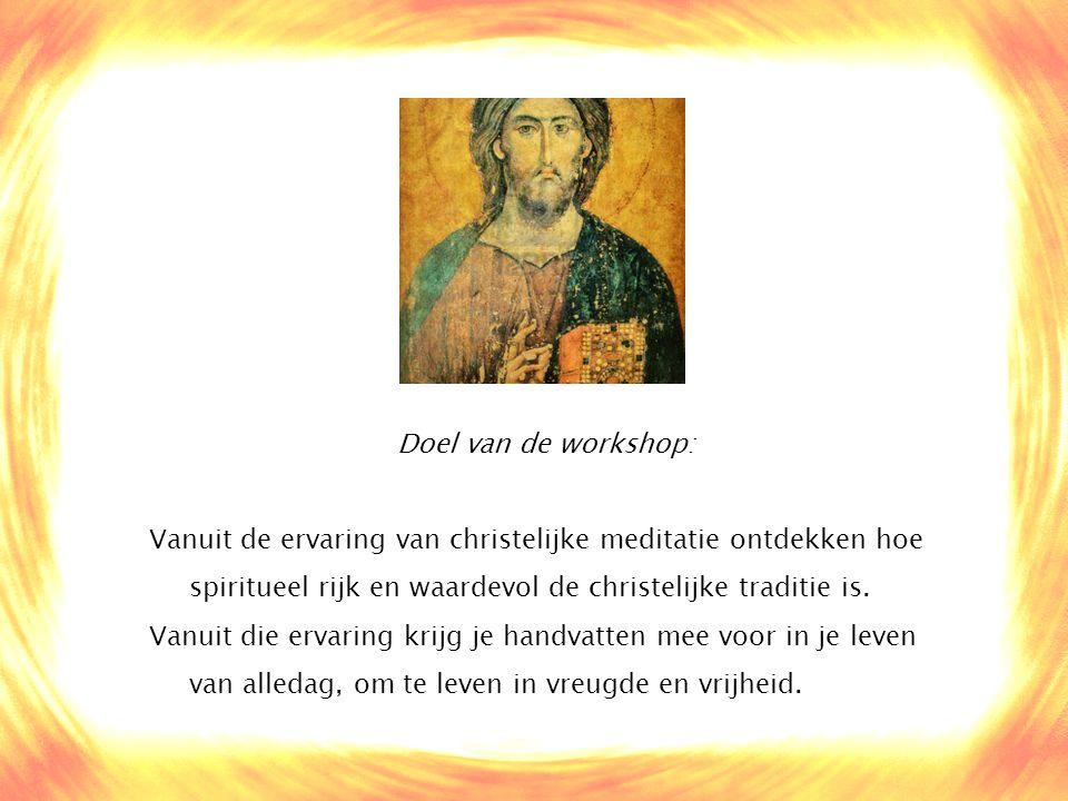 Doel van de workshop: Vanuit de ervaring van christelijke meditatie ontdekken hoe spiritueel rijk en waardevol de christelijke traditie is.