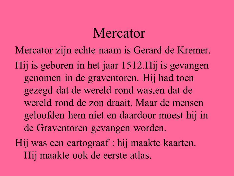 Mercator Mercator zijn echte naam is Gerard de Kremer.