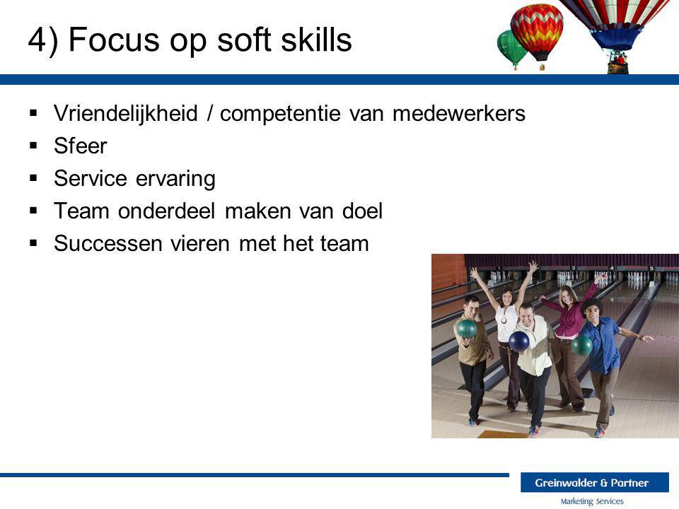 4) Focus op soft skills Vriendelijkheid / competentie van medewerkers