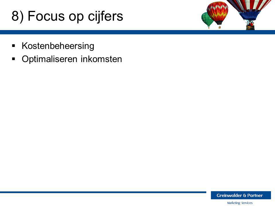 8) Focus op cijfers Kostenbeheersing Optimaliseren inkomsten