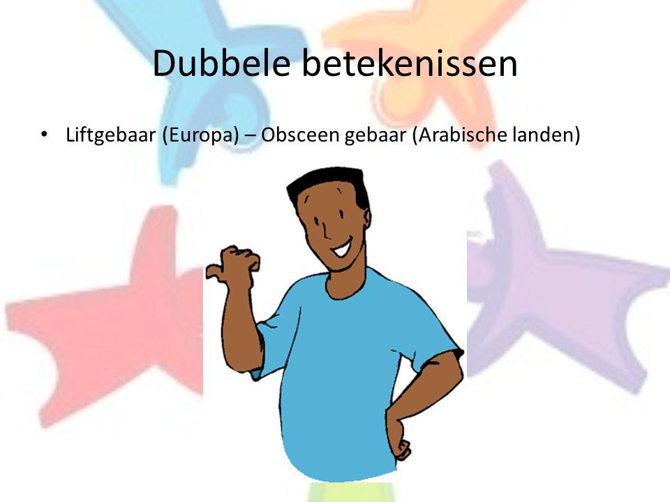 Dubbele betekenissen Liftgebaar (Europa) – Obsceen gebaar (Arabische landen)