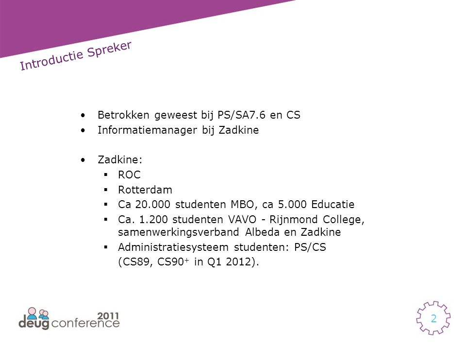 Introductie Spreker Betrokken geweest bij PS/SA7.6 en CS