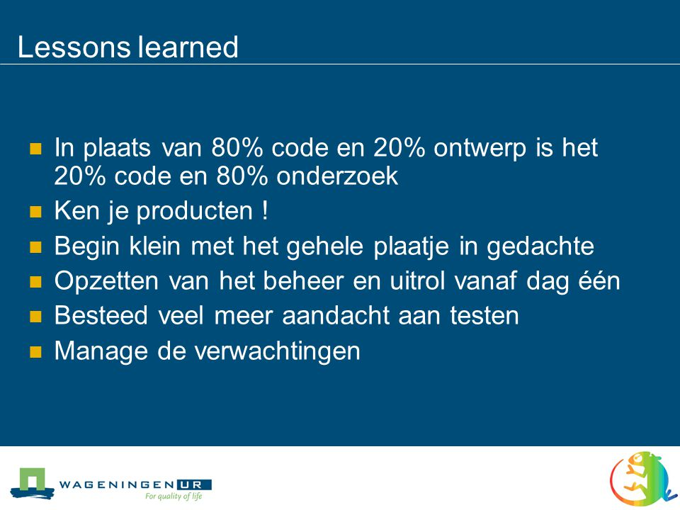 Lessons learned In plaats van 80% code en 20% ontwerp is het 20% code en 80% onderzoek. Ken je producten !