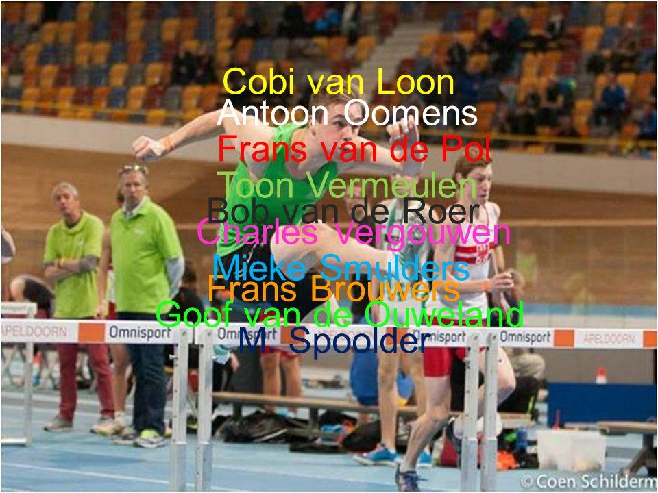Cobi van Loon Antoon Oomens. Frans van de Pol. Toon Vermeulen. Bob van de Roer. Charles Vergouwen.