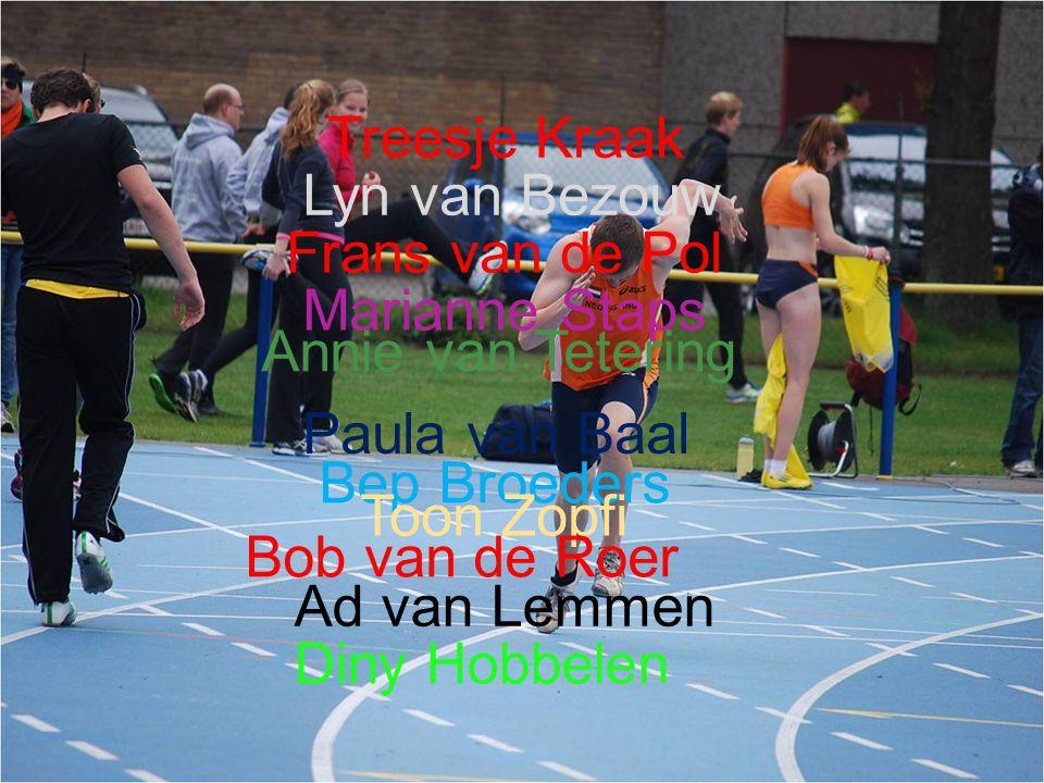Treesje Kraak Lyn van Bezouw. Frans van de Pol. Marianne Staps. Annie van Tetering. Paula van Baal.