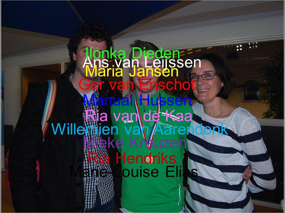 Ilonka Dieden Ans van Leijssen. Maria Jansen. Ger van Enschot. Manual Hussen. Ria van de Kaa. Willemien van Aarendonk.