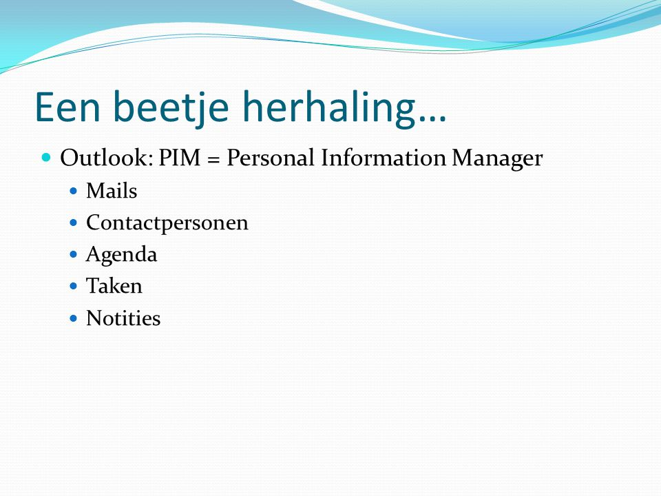 Een beetje herhaling… Outlook: PIM = Personal Information Manager