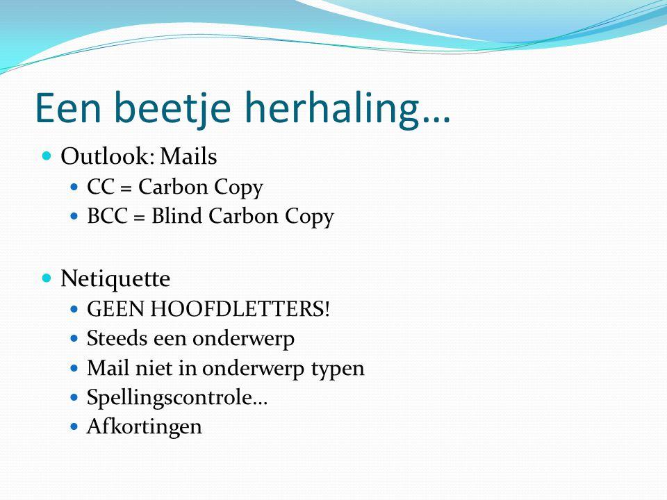 Een beetje herhaling… Outlook: Mails Netiquette CC = Carbon Copy